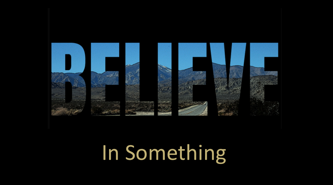 Believe in Something (even if it means sacrificing everything)